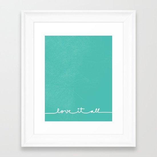 Love it all Framed Art Print
