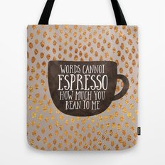 Words cannot espresso how much you bean to me Tote Bag