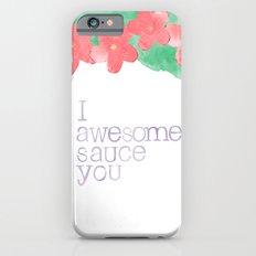 I AWESOME SAUCE YOU Slim Case iPhone 6s