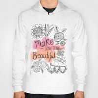 Make something beautiful Hoody