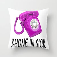 Phone In Sick Throw Pillow