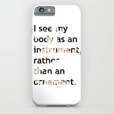 I see my body as an instrument, rather than an ornament.  iPhone 6s Slim Case