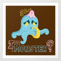 So... I Am A Monster? Art Print