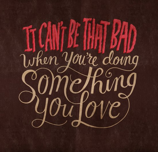 It Can't Be That Bad When You're Doing Something You Love Canvas Print