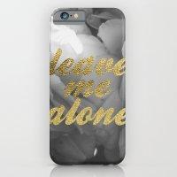 Leave Me Alone iPhone 6 Slim Case