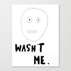 Wasn't Me Canvas Print