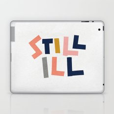 Still Ill Laptop & iPad Skin