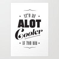 A lot Cooler If You Did  Art Print
