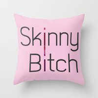Skinny Bitch Throw Pillow