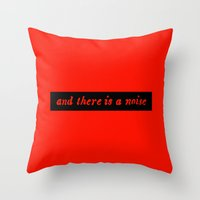 And There Is A Noise Throw Pillow