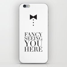 Fancy Seeing You Here iPhone & iPod Skin