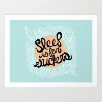 Sleep is for Suckers Art Print