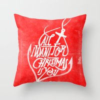 All I Want For Christmas… Throw Pillow