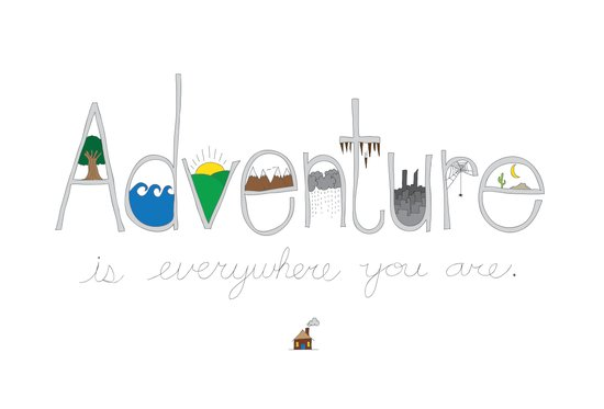 Adventure Is Everywhere You Are Art Print