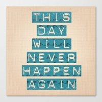 this day will never happen again Canvas Print