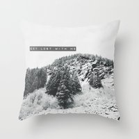 GET LOST WITH ME in the MONTANA MOUNTAINS  Throw Pillow