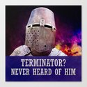 Terminator? Never heard of him Canvas Print