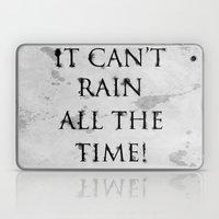 It Can't Rain All The Ti… Laptop & iPad Skin