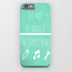 Do not be bored do something Slim Case iPhone 6s