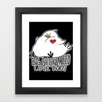 Big Chicks Need Love Too!! Framed Art Print