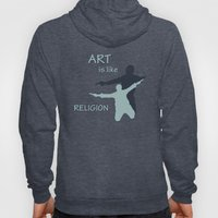 Art is like Religion Hoody