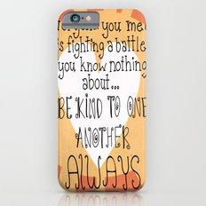 Be Kind Always iPhone 6s Slim Case