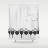 You're Damn Right - Orph… Shower Curtain