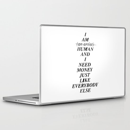 I AM HUMAN AND I NEED MONEY JUST LIKE EVERYBODY ELSE DOES Laptop & iPad Skin