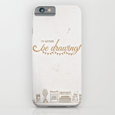 I'd Rather Be Drawing iPhone 6 Slim Case