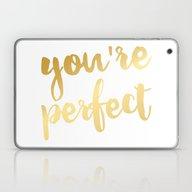 You're Perfect Laptop & iPad Skin