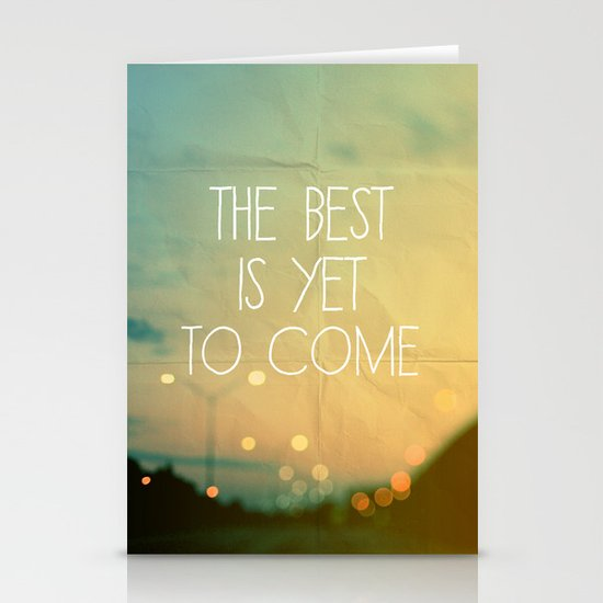 The Best Is Yet To Come Stationery Cards By Alicia Bock