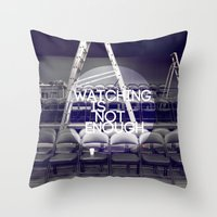 Watching Is Not Enough Throw Pillow