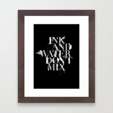 Ink and Water Don't Mix Framed Art Print