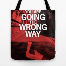 You are going the wrong way Tote Bag