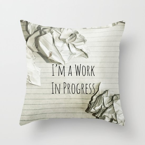 I'm A Work In Progress Throw Pillow