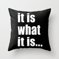 it is what it is (on black) Throw Pillow