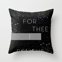 FOR THEE I BELIEVE Throw Pillow