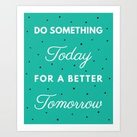 Do Something Today for a Better Tomorrow Art Print