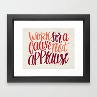 Work For A Cause, Not Applause Framed Art Print