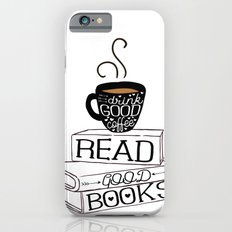 Drink Good Coffee, Read Good Books iPhone 6 Slim Case