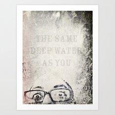 the same deep water as you Art Print