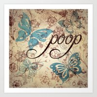 Because poop can be pretty too. Don't be mean to poop. Art Print