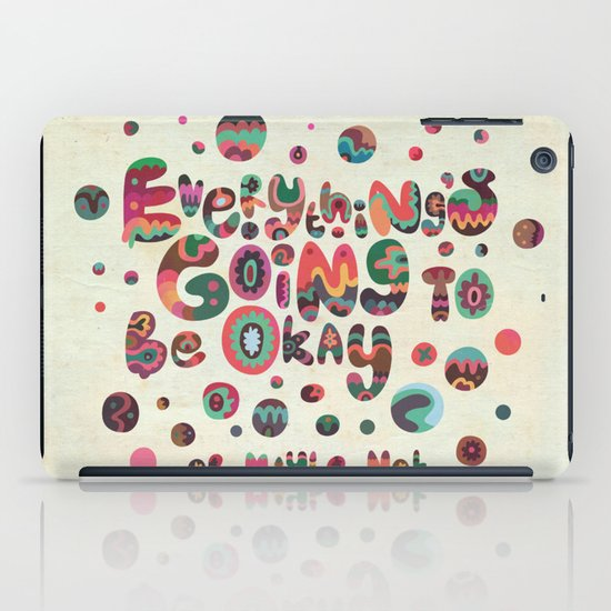 Everything's Going To Be Okay iPad Case