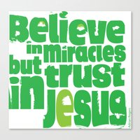 Believe in miracles but trust in Jesus Canvas Print