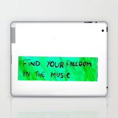 FIND YOUR FREEDOM IN THE MUSIC. Laptop & iPad Skin