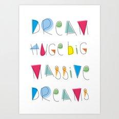 Dream BIG Massive Dreams Art Print
