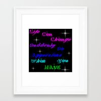 Appreciate what you have Framed Art Print