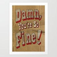 damn, you're so fine! Art Print