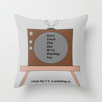 The T.V. Is Watching Us Throw Pillow