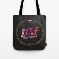 Love is All There is Tote Bag